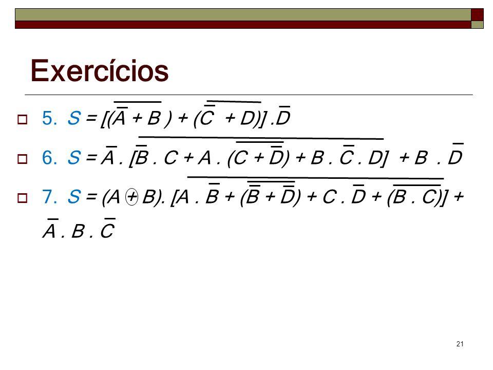 Exercícios 5. S = [(A + B ) + (C + D)] .D